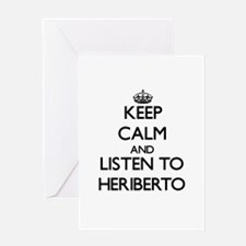 Keep Calm and Listen to Heriberto Greeting Cards