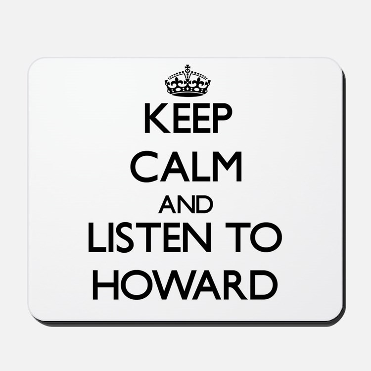 Keep Calm and Listen to Howard Mousepad