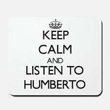 Keep Calm and Listen to Humberto Mousepad