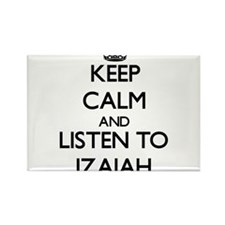 Keep Calm and Listen to Izaiah Magnets