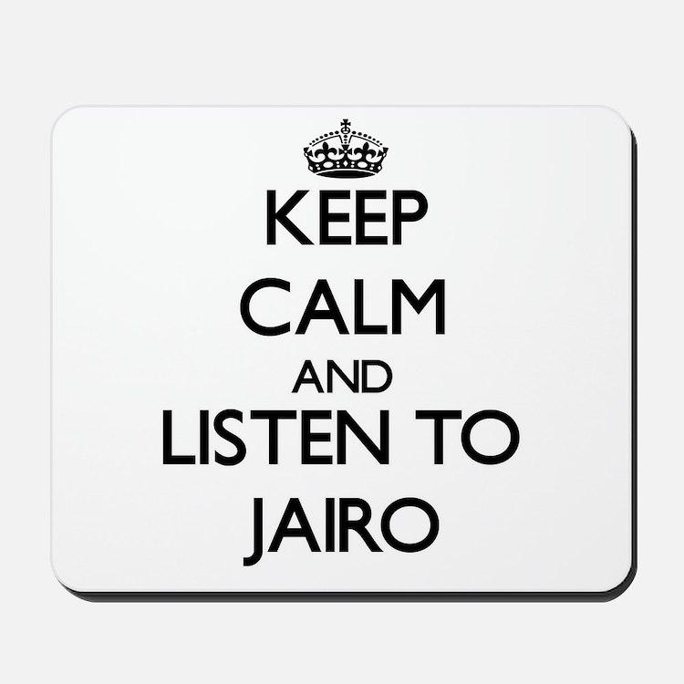 Keep Calm and Listen to Jairo Mousepad