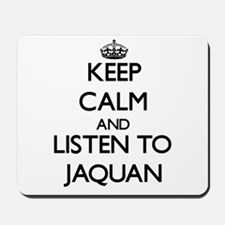Keep Calm and Listen to Jaquan Mousepad
