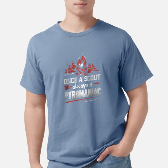 Once a scout alway a pyromaniac shirt T-Shirt