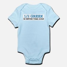 1/2 Greek is Better Than None Infant Bodysuit