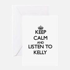 Keep Calm and Listen to Kelly Greeting Cards
