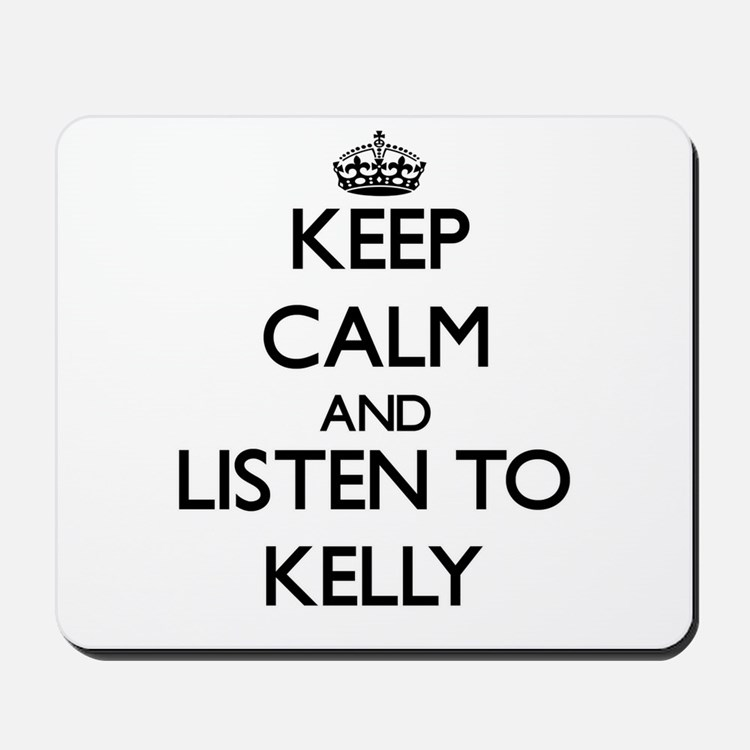 Keep Calm and Listen to Kelly Mousepad