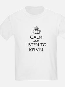 Keep Calm and Listen to Kelvin T-Shirt
