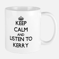 Keep Calm and Listen to Kerry Mugs