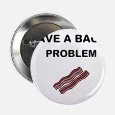 "I have a bacon problem 2.25"" Button"