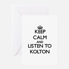 Keep Calm and Listen to Kolton Greeting Cards