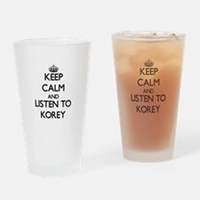 Keep Calm and Listen to Korey Drinking Glass