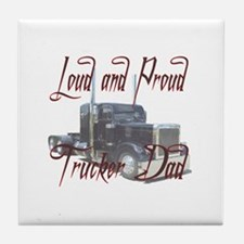 Loud and Proud Trucker Dad Tile Coaster