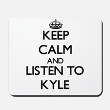 Keep Calm and Listen to Kyle Mousepad