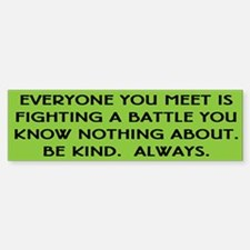 Everyone is fighting a battle quote Bumper Bumper Bumper Sticker
