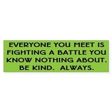 Everyone is fighting a battle quote Bumper Bumper Sticker