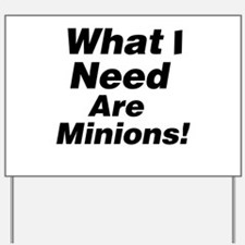What I need are minions. Yard Sign