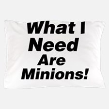 What I need are minions. Pillow Case
