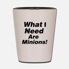 What I need are minions. Shot Glass