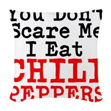 You Dont Scare Me I Eat Chili Peppers Woven Throw