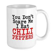 You Dont Scare Me I Eat Chili Peppers Mugs