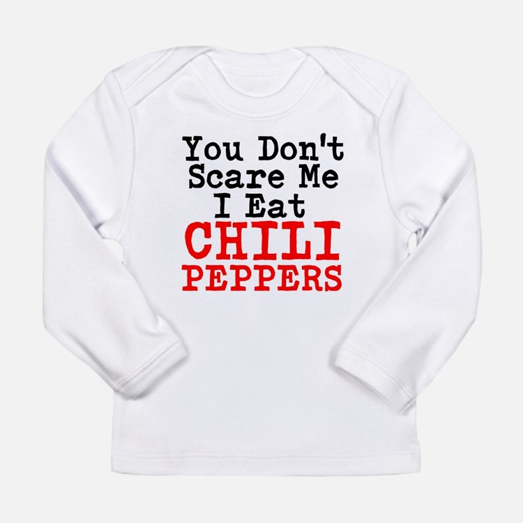You Dont Scare Me I Eat Chili Peppers Long Sleeve