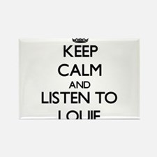 Keep Calm and Listen to Louie Magnets