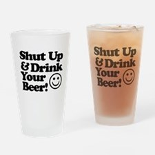Shut Up And Drink Your Beer Drinking Glass