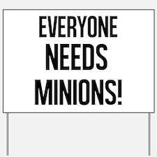 Everyone Needs Minions Yard Sign