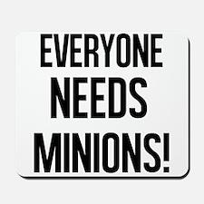 Everyone Needs Minions Mousepad