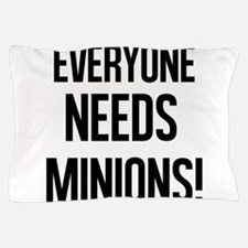 Everyone Needs Minions Pillow Case