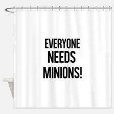 Everyone Needs Minions Shower Curtain