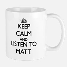 Keep Calm and Listen to Matt Mugs