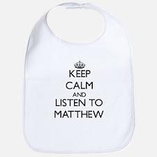 Keep Calm and Listen to Matthew Bib