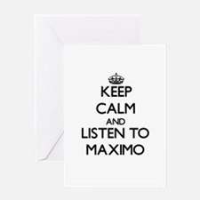 Keep Calm and Listen to Maximo Greeting Cards