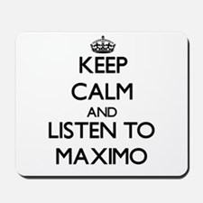 Keep Calm and Listen to Maximo Mousepad
