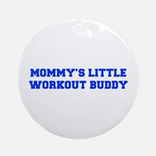 MOMMYS-LITTLE-WORKOUT-BUDDY-FRESH-BLUE Ornament (R