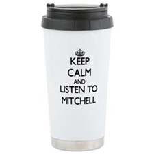 Keep Calm and Listen to Mitchell Travel Mug