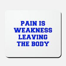 PAIN-IS-WEAKNESS-FRESH-BLUE Mousepad