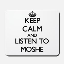 Keep Calm and Listen to Moshe Mousepad