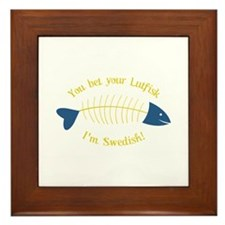 You Bet Your Lutfisk I'm Swedish! Framed Tile