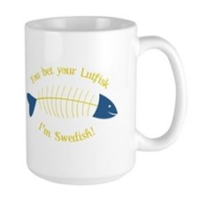 You Bet Your Lutfisk I'm Swedish! Mugs