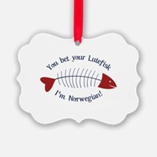 You Bet Your Lutefisk I'm Norwegian! Ornament