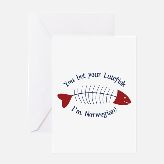 You Bet Your Lutefisk I'm Norwegian! Greeting Card