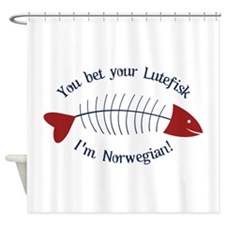 You Bet Your Lutefisk I'm Norwegian! Shower Curtai