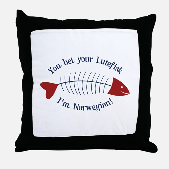 You Bet Your Lutefisk I'm Norwegian! Throw Pillow