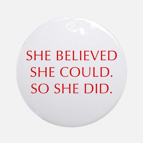SHE-BELIEVED-SHE-COULD-OPT-RED Ornament (Round)
