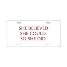 SHE-BELIEVED-SHE-COULD-OPT-RED Aluminum License Pl