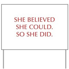 SHE-BELIEVED-SHE-COULD-OPT-RED Yard Sign