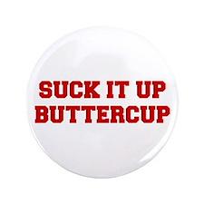 "SUCK-IT-UP-BUTTERCUP-FRESH-RED 3.5"" Button"