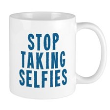 Stop Taking Selfies Mugs